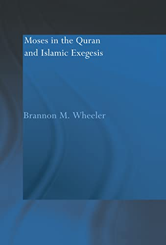 Moses in the Qur'an and Islamic Exegesis: Brannon M. Wheeler