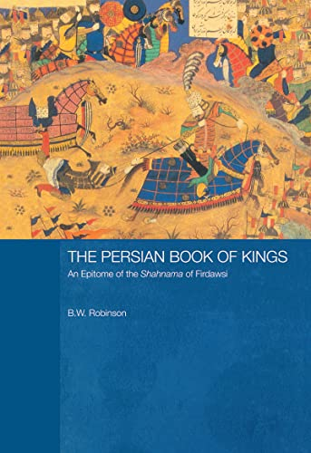 The Persian Book of Kings: An Epitome of the Shahnama of Firdawsi: B. W. Robinson