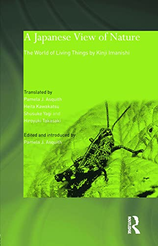9780700716326: A Japanese View of Nature: The World of Living Things by Kinji Imanishi (Japan Anthropology Workshop Series)