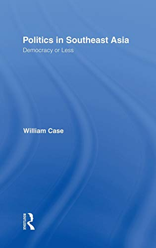 9780700716357: Politics in Southeast Asia: Democracy or Less