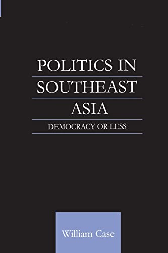 9780700716364: Politics in Southeast Asia: Democracy or Less
