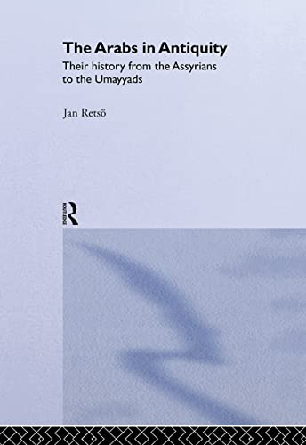 9780700716791: The Arabs in Antiquity: Their History from the Assyrians to the Umayyads