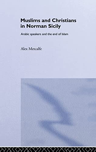 9780700716852: Muslims and Christians in Norman Sicily: Arabic-Speakers and the End of Islam (Culture and Civilization in the Middle East)