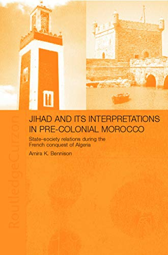 9780700716937: Jihad and its Interpretation in Pre-Colonial Morocco: State-Society Relations during the French Conquest of Algeria
