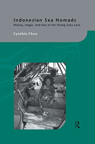 9780700717248: Indonesian Sea Nomads: Money, Magic and Fear of the Orang Suku Laut (Routledgecurzon-Iias Asian Studies Series)