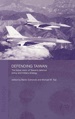 Defending Taiwan: The Future Vision of Taiwans Defence Policy and Military Strategy