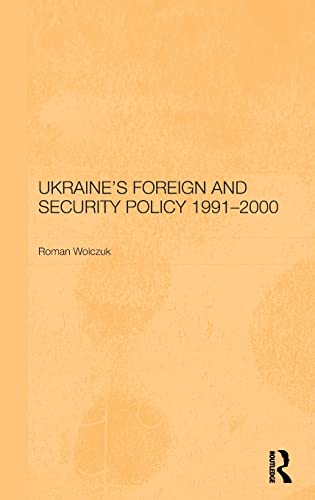 Ukraine's Foreign and Security Policy 1991-2000: Wolczuk, Roman
