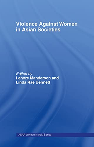 9780700717415: Violence Against Women in Asian Societies: Gender Inequality and Technologies of Violence (ASAA Women in Asia Series)