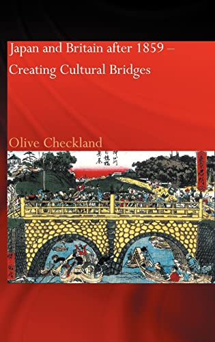 Japan and Britain after 1859: Creating Cultural Bridges (9780700717477) by Olive Checkland