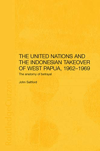 9780700717514: The United Nations and the Indonesian Takeover of West Papua, 1962-1969: The Anatomy of Betrayal