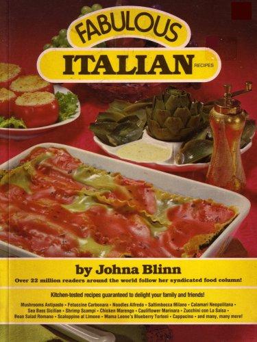Fabulous Italian Recipes: Kitchen-tested Recipes Guaranteed to: Johna Blinn