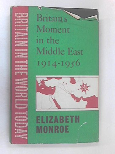 9780701105808: Britains Moment in the Middle East 1914- 1956. ( Britain in the World today) .