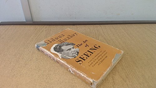 The Art of Seeing (The collected works of Aldous Huxley): Huxley, Aldous