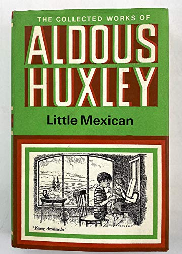 Little Mexican (The collected works of Aldous: Huxley, Aldous
