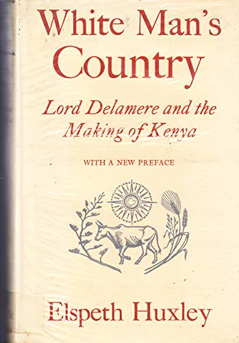 White Man's Country 2 Volume Hb Edition Lord Delamere and the Making of Kenya: Huxley, Elspeth