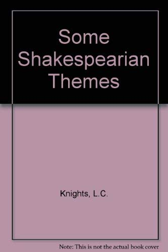 Some Shakespearian Themes: Shakespeare, William] Knights, L.C.