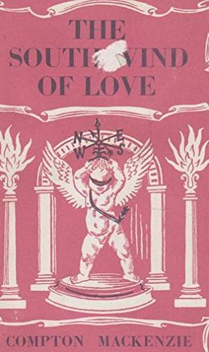 The South Wind of Love: v. 1: Mackenzie, Sir Compton