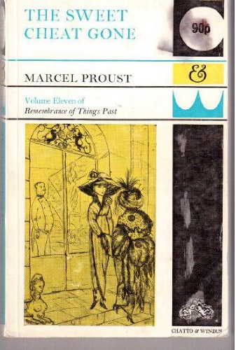 THE SWEET CHEAT GONE (REMEMBRANCE OF THINGS: MARCEL PROUST