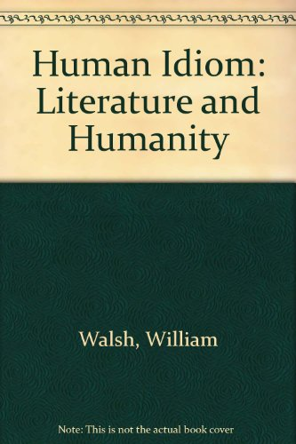 A Human Idiom; Literature and Humanity: Walsh, William