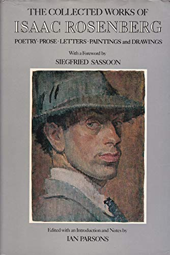 The Collected Works of Isaac Rosenberg: Poetry, Prose, Letters, Paintings and Drawings: Isaac ...