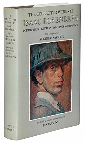 9780701113292: The Collected Works of Isaac Rosenberg: Poetry, Prose, Letters, Paintings and Drawings