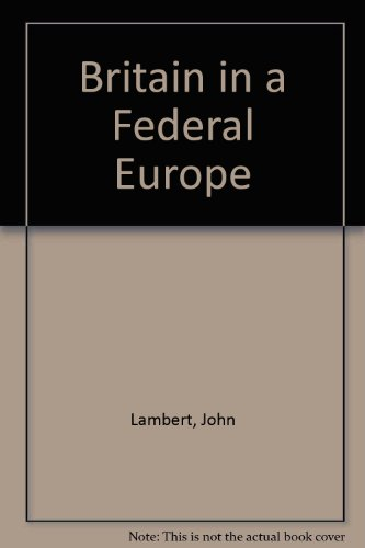 Britain in a Federal Europe (0701113553) by Lambert, John