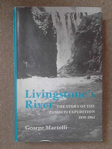 Livingstone's River: A History of the Zambesi: Martelli, George