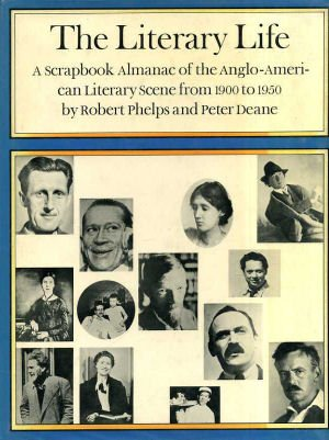 The Literary Life: A Scrapbook Almanac of: Phelps, Robert; Deane,
