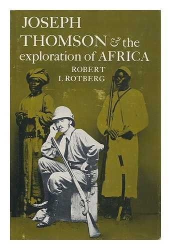 Joseph Thomson and the Exploration of Africa: ROTBERG, ROBERT I.