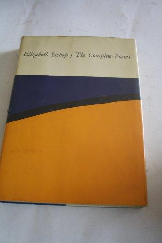The Complete Poems: Bishop, Elizabeth
