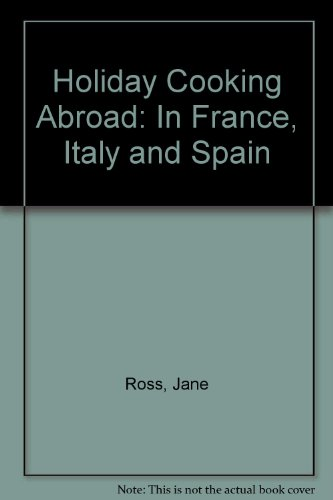 Holiday Cooking Abroad in France, Italy and Spain