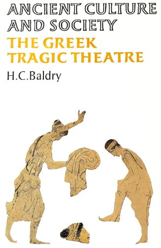 The Greek Tragic Theatre: Baldry, H C