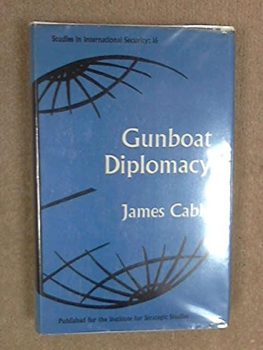 Gunboat Diplomacy (Study in International Security): James Cable