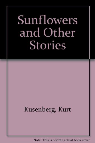 THE SUNFLOWERS AND OTHER STORIES . Translated by George Bird: Kusenberg, Kurt