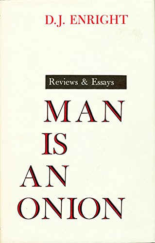 Man is an Onion: Reviews and Essays: Enright D. J.