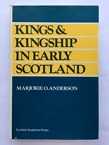 Kings and Kingship in Early Scotland: Anderson, Marjorie Ogilvie
