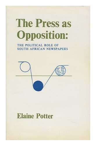 The Press as Opposition: Political Role of South African Newspapers: Elaine Potter