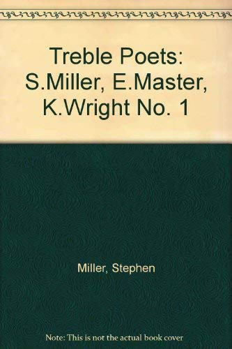 Treble Poets: S.Miller, E.Master, K.Wright No. 1 (9780701120481) by Stephen Miller; Elizabeth Maslen; Kit Wright