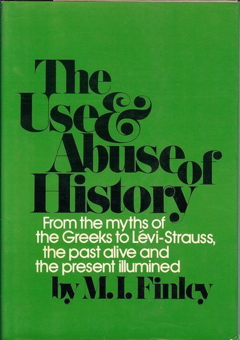 9780701120832: The Use and Abuse of History: From the Myths of the Greeks to Levi-Strauss, the Past Alive and the Present Illumined