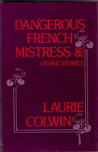Dangerous French Mistress and Other Stories: Colwin, Laurie