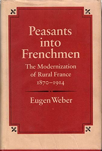 9780701122102: Peasants into Frenchmen: Modernization of Rural France, 1870-1914