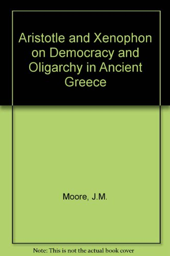 ARISTOTLE AND XENOPHON ON DEMOCRACY AND OLIGARCHY IN ANCIENT GREECE Translations with Introductio...