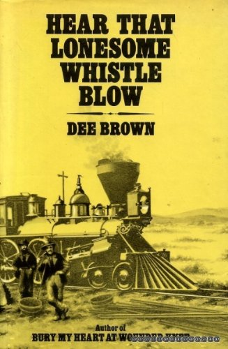 Hear that lonesome whistle blow (9780701122324) by Brown, Dee Alexander