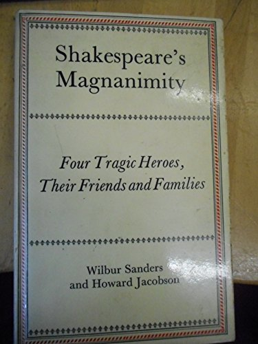Shakespeare's Magnanimity: His Tragic Heroes, Their Friends: Jacobson, Howard