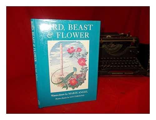 Bird, Beast, and Flower: Angel, Marie; Parsons, I. M.
