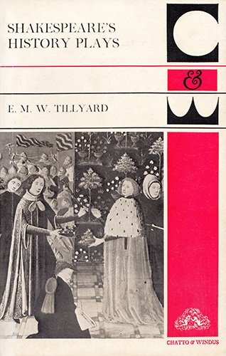 Shakespeare's History Plays (CWP): Tillyard, E. M.