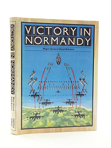 Victory in Normandy, By the Head of: Belcham, Major-General David,