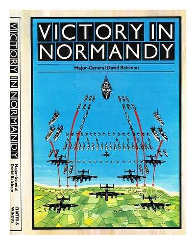 Victory in Normandy: Major-General David Belchem