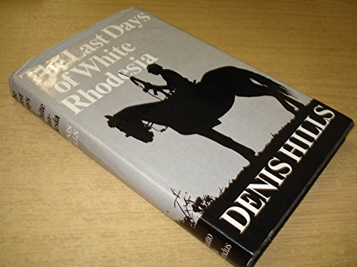 The Last Days of White Rhodesia: Hills, Denis Cecil