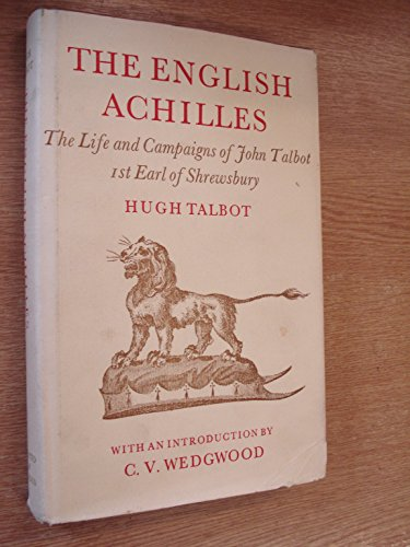 The English Achilles: An Account of the Life and Campaigns of John Talbot, Ist Earl of Shrewsbury (...